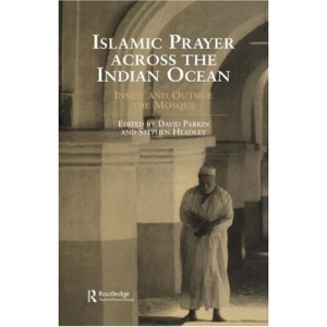 Islamic Prayer Across the Indian Ocean: Inside and Outsie the Mosque (Curzon Indian Ocean)