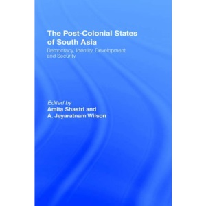 The Post-colonial States of South Asia: Political and Constitutional Problems