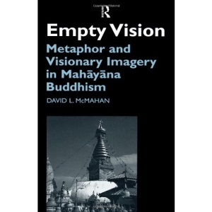 Empty Vision: Ocular Metaphor and Visionary Imagery in Mahayana Buddhism (Curzon Critical Studies in Buddhism)