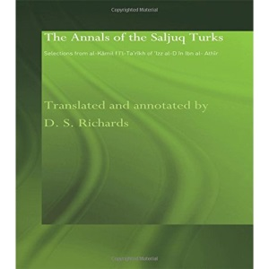 The Annals of the Saljuq Turks: Selections from al-Kamil fi'l-Ta'rikh of Ibn al-Athir (Routledge Studies in the History of Iran and Turkey)