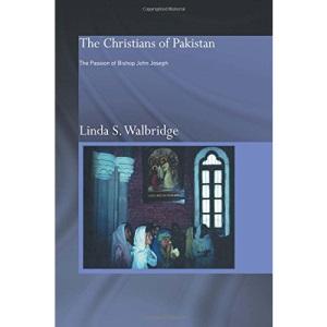 The Christians of Pakistan: The Passion of Bishop John Joseph