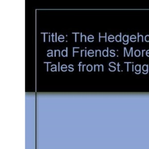 The Hedgehog and Friends: More Tales from St.Tiggywinkles