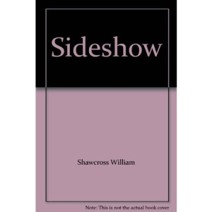 Sideshow: Kissinger, Nixon and the Destruction of Cambodia