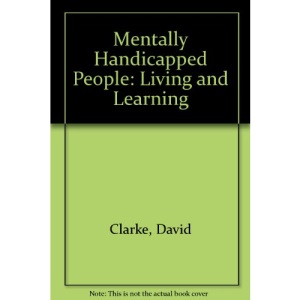 Mentally Handicapped People: Living and Learning