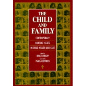 The Child and Family: Contemporary Nursing Issues in Child Health and Care