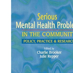 Serious Mental Health Problems in the Community: Policy, Practice & Research: Policy, Practice and Research
