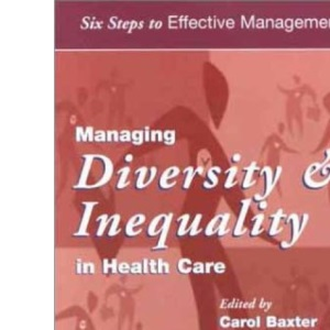 Managing Diversity & Inequality in Health Care: Six Steps to Effective Management Series