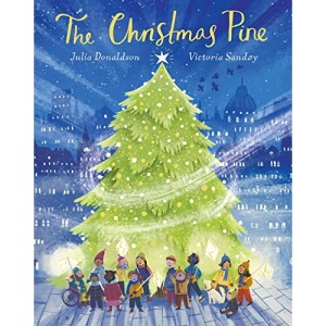 THE CHRISTMAS PINE: a magical story for Christmas by Julia Donaldson, author of The Gruffalo and Stick Man