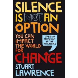 Silence is Not An Option: You can impact the world for change
