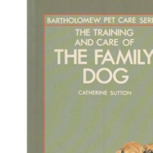 The Training and Care of the Family Dog (Bartholomew pet care series)