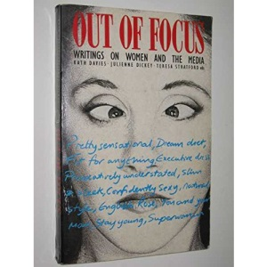 Out of Focus: Writings on Women and the Media