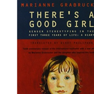 There's a Good Girl: Gender Stereotyping in the First Three Years - A Diary