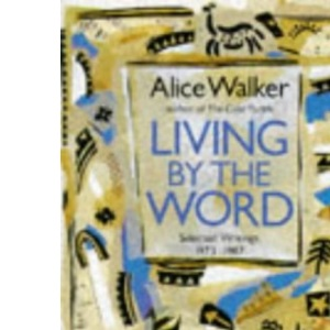 Living by the Word: Selected Writings, 1973-87