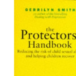 Protector's Handbook: Reducing the Risk of Child Sexual Abuse and Helping Children Recover (Women's Press Handbook)