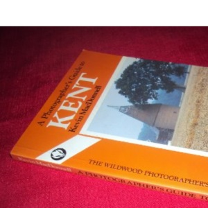A Photographer's Guide to Kent (Wildwood photographer's guides)