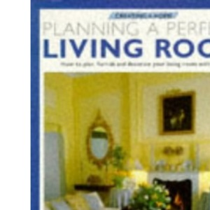 Planning a Perfect Living Room (Creating a Home)