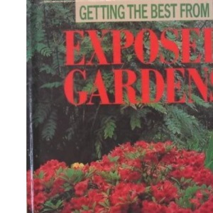 Exposed Gardens (Getting the Best from)
