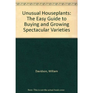 Unusual Houseplants: The Easy Guide to Buying and Growing Spectacular Varieties
