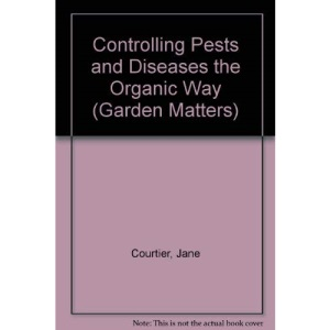Controlling Pests and Diseases the Organic Way (Garden Matters)