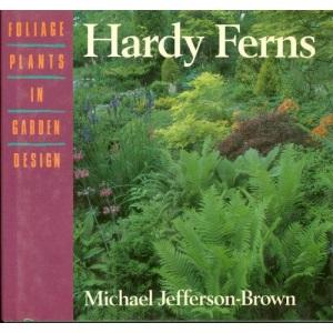Hardy Ferns (Foliage Plants in Garden Design)