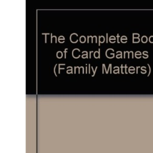 The Complete Book of Card Games (Family Matters)