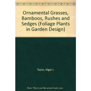 Ornamental Grasses, Bamboo, Rushes and Sedges (Foliage Plants in Garden Design S.)