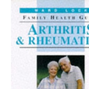 Arthritis and Rheumatism (Ward Lock Family Health Guides)