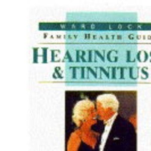 Hearing Loss and Tinnitus (Ward Lock Family Health Guides)