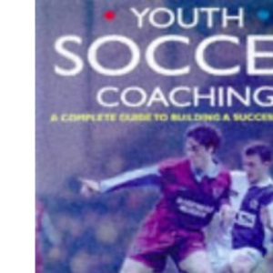 Youth Soccer Coaching: A Complete Guide to Building a Successful Team