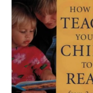 How to Teach Your Child to Read from Two Years: Over 125 Activities for Rapid Reading Progress
