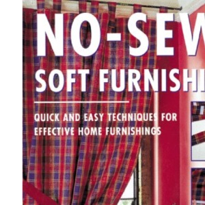 No-sew Soft Furnishings: Quick and Easy Techniques for Effective Home Furnishings