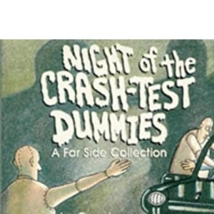 Night of the Crash Test Dummies: A Far Side Collection