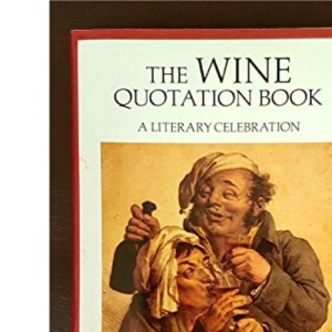 The Wine Quotation Book: A Literary Celebration