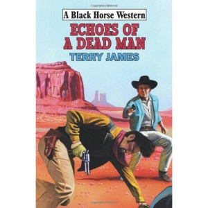 Echoes of a Dead Man (Black Horse Western)