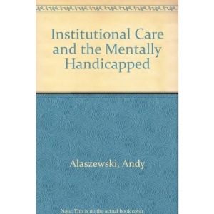 Institutional Care and the Mentally Handicapped