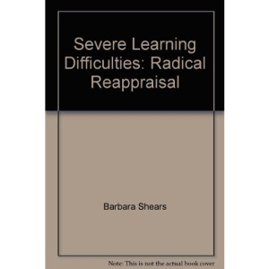 Severe Learning Difficulties: Radical Reappraisal