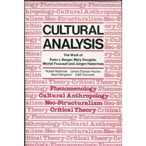 Cultural Analysis: The Work of Peter L.Berger, Mary Douglas, Michel Foucault and Jurgen Habermas
