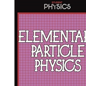 Elementary Particle Physics (Physics & Its Applications)