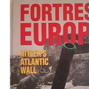 Fortress Europe: Hitler's Atlantic Wall: Hitlers Atlantic Wall
