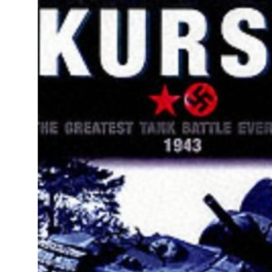 Kursk: The Greatest Tank Battle Ever Fought 1943