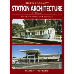 British Railway Station Architecture in Colour: For the Modeller and Historian