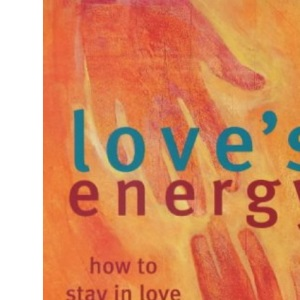 Love's Energy: How to Stay in Love