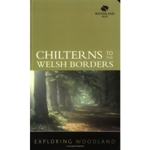Exploring Woodland: Chilterns to the Welsh Borders: The Chilterns to the Welsh Borders