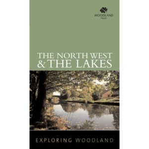 Exploring Woodland: The Northwest & The Lake District