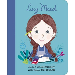 Lucy Maud Montgomery: My First L. M. Montgomery (20) (Little People, BIG DREAMS)