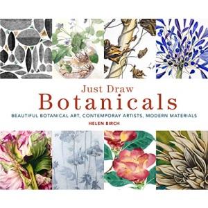 Just Draw Botanicals: Beautiful Botanical Art, Contemporary Artists, Modern Materials: 1