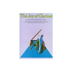 The Joy of Clarinet: Easy, Familiar Solos from Baroque to Boogie