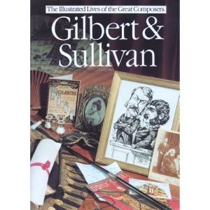 Gilbert and Sullivan (Illustrated Lives of the Great Composers S.)