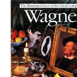 Wagner (Illustrated Lives of the Great Composers)
