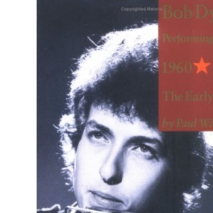 Bob Dylan: Early Years: Performing Artist